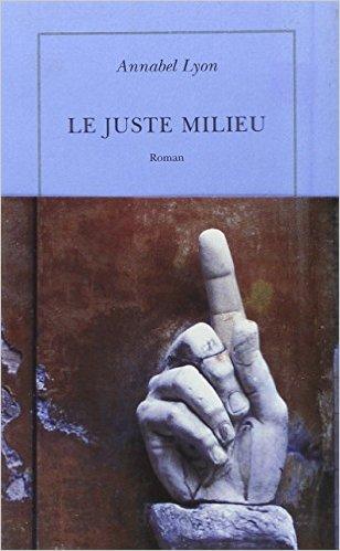 Le Juste Milieu - Annabel Lyon