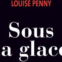 Sous la glace – Louise Penny