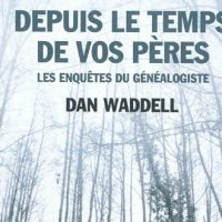 Depuis le temps de vos pères - Dan Waddell