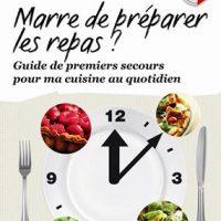 """""""Marre de préparer les repas ?! Guide de secours pour ma cuisine au quotidien"""""""