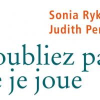 N'oubliez pas que je joue – Sonia Rykiel, Judith Perrignon