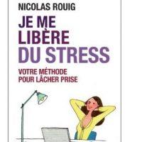 Je me libère du stress - Nicolas Rouig