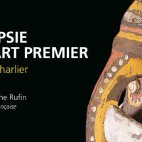 Autopsie de l'art premier – Philippe Charlier