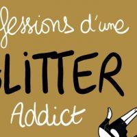 Confessions d'une Glitter Addict - Diglee