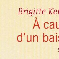A cause d'un baiser - Brigitte Kernel