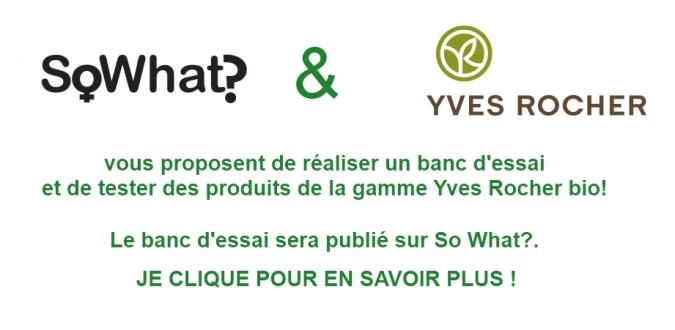0503d22e9ee So What et Yves Rocher vous proposent de réaliser un banc d essai pour la gamme  Yves Rocher bio!