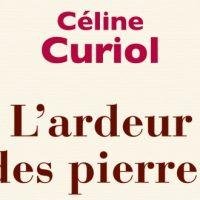 L'ardeur des pierres – Céline Curiol