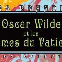 Oscar Wilde et les crimes du Vatican – Gyles Brandreth