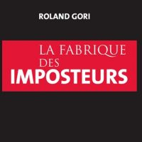La Fabrique des imposteurs - Roland Gori