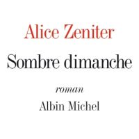 Sombre dimanche – Alice Zeniter
