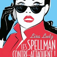 Les Spellman contre-attaquent - Lisa Lutz