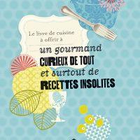 Le livre de cuisine à offrir à ... un gourmand curieux de  tout et surtout de recettes insolites