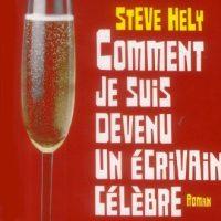 Comment je suis devenu un écrivain célèbre – Steve Hely