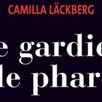 Le Gardien de phare – Camilla Läckberg