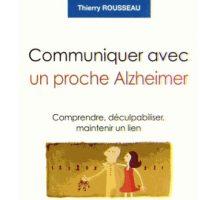 Communiquer avec un proche Alzheimer - Thierry Rousseau