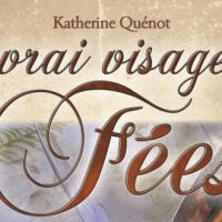 Le vrai visage des Fées – Katherine Quénot
