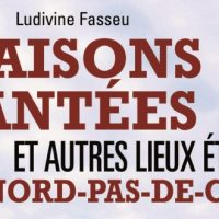 Maisons hantées et autres lieux étranges en Nord-Pas-de-Calais – Ludivine Fasseu