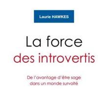 La force des introvertis, de l'avantage d'être sage dans un monde survolté - Laurie Hawkes