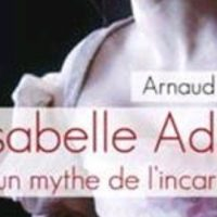 Isabelle Adjani, un mythe de l'incarnation – Arnaud Duprat