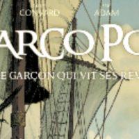 Marco Polo Le garçon qui vit ses rêves – Clot, Convard, Adam, Bono