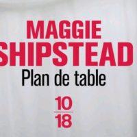 Plan de table – Maggie Shipstead
