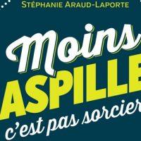 Moins gaspiller c'est pas sorcier - Stéphanie Araud-Laporte