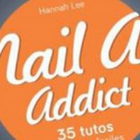 Nail Art Addict - 35 tutos fashion et faciles - Hannah Lee