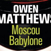 Moscou Babylone – Owen Matthews