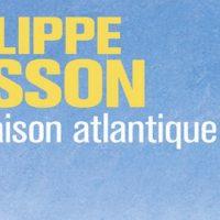 La maison atlantique – Philippe Besson