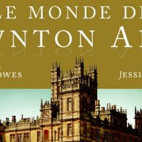 Le monde de Downton Abbey – Jessica Fellowes