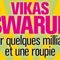 Pour quelques milliards et une roupie – Vikas Swarup