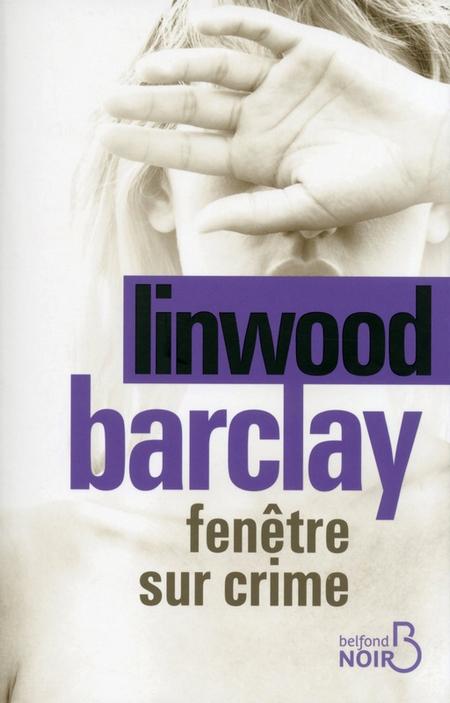 Fenêtre sur crime - Linwood Barclay