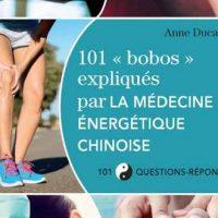 101 « bobos» expliqués par la médecine énergétique chinoise