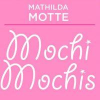 Mochi, Mochis – Mathilda Motte