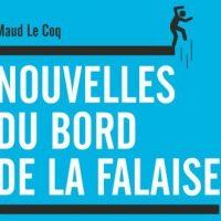 Nouvelles du bord de la falaise - Maud Le Coq