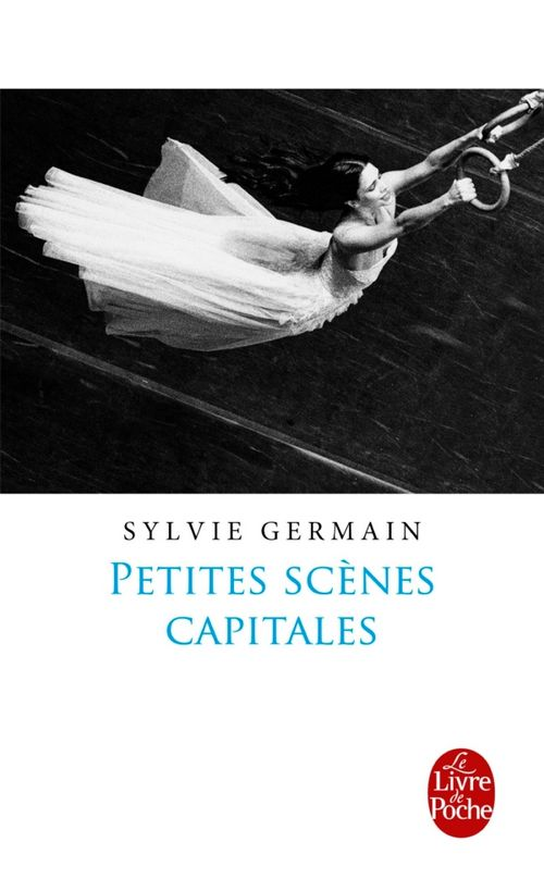 Petites scènes capitales - Sylvie Germain