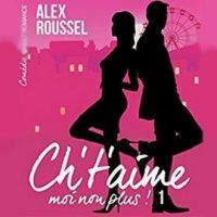 Ch't'aime... moi non plus ! (tome 1) - Alex Roussel (ebook)
