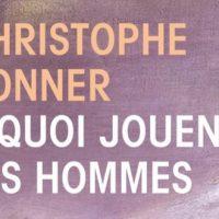 À quoi jouent les hommes – Christophe Donner