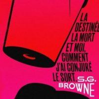 La Destinée, la Mort et moi, comment j'ai conjuré le sort – S.G. Browne
