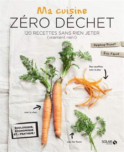 Ma cuisine zéro déchet – Delphine Brunet et Éric Fénot