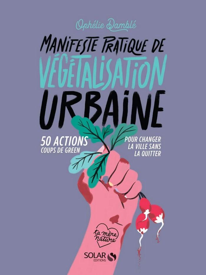 Manifeste pratique de végétalisation urbaine livre