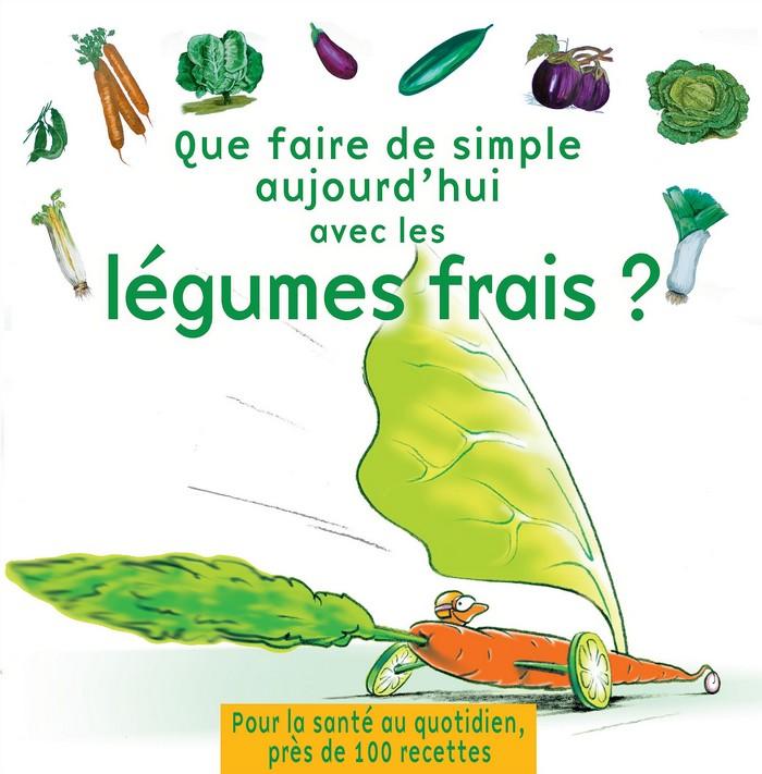 Que faire de simple aujourd'hui avec les légumes frais livre